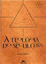TEOLOGIA DO SECULO XX, A - 8515017032