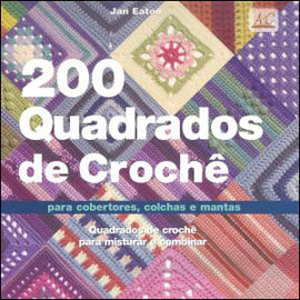 200 QUADRADOS DE CROCHE - PARA COBERTORES, COLCHAS E MANTAS - 8561749059