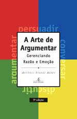 ARTE DE ARGUMENTAR, A - GERENCIANDO RAZAO E EMOÇAO - 8585851813