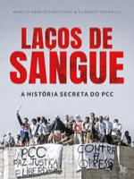 LAÇOS DE SANGUE - A HISTORIA SECRETA DO PCC
