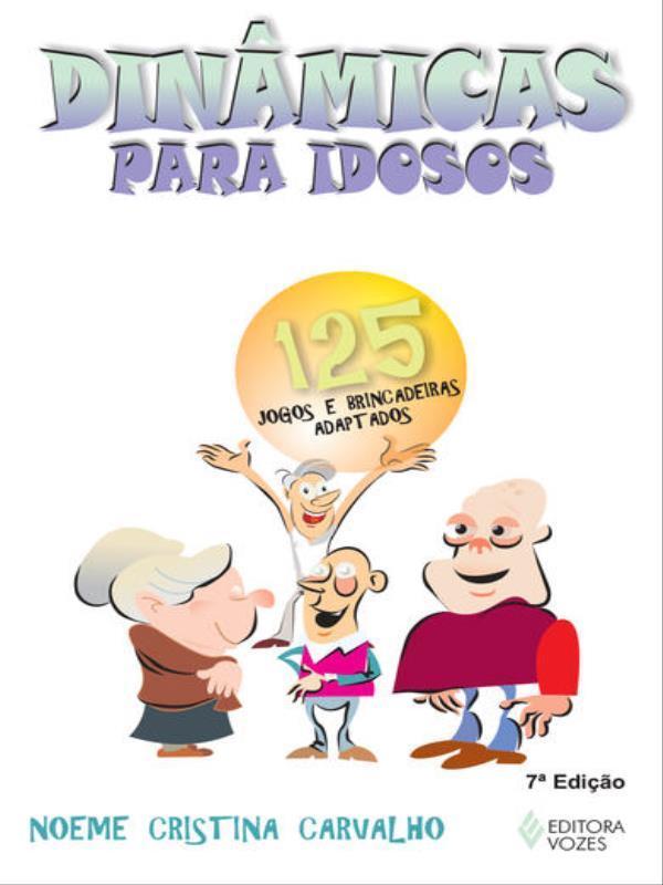 DINAMICAS PARA IDOSOS - 125 JOGOS E BRINCADEIRAS ADAPTADOS - 8532638252