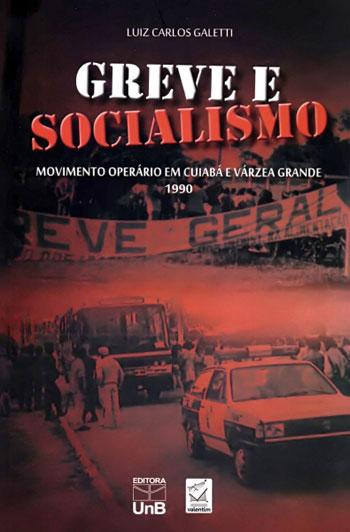 GREVE E SOCIALISMO - MOVIMENTO OPERARIO EM CUIABA E VARZEA GRANDE - 1990 - 852301053X